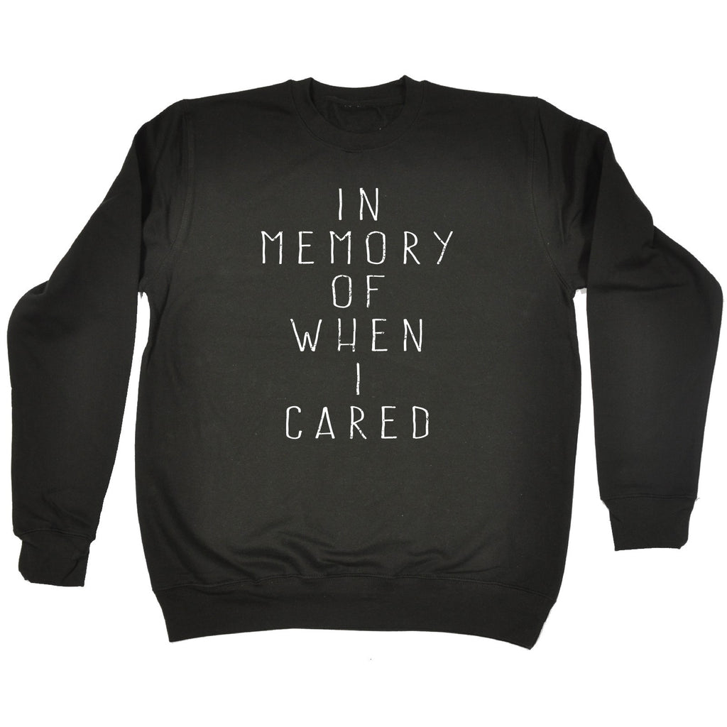 123t In Memory Of When I Cared Funny Sweatshirt