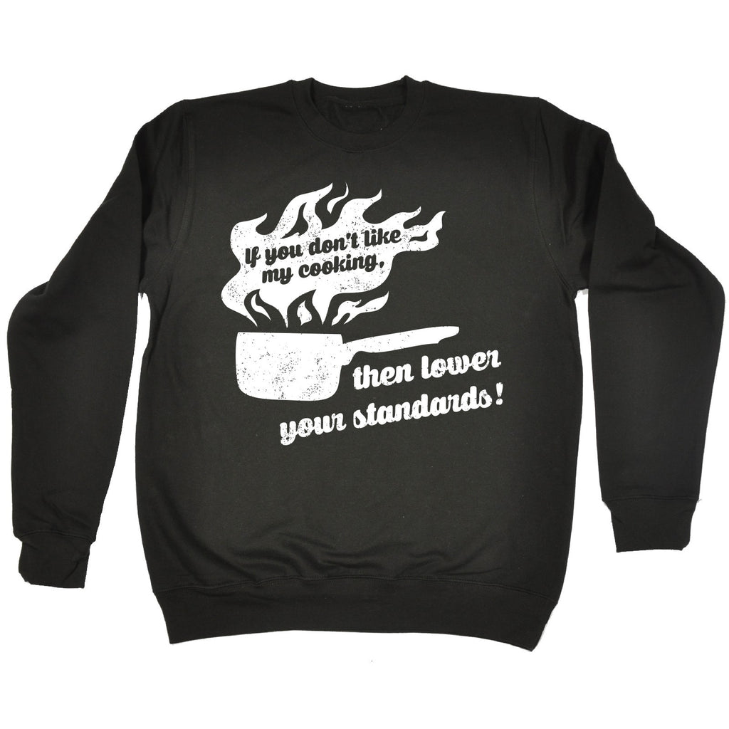 123t If You Don't Like My Cooking Then Lower Your Standards Saucepan Funny Sweatshirt