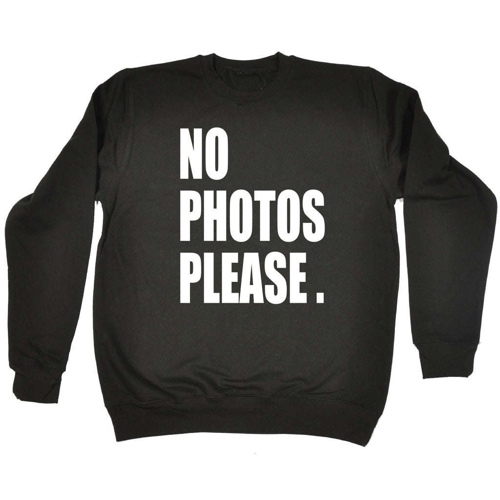 123t No Photos Please Funny Sweatshirt