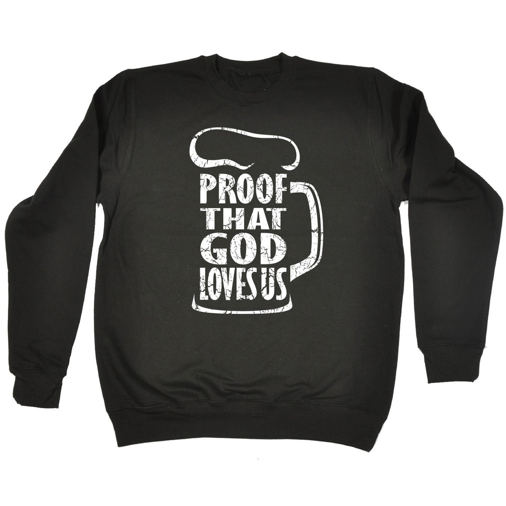 123t Proof That God Loves Us Funny Sweatshirt