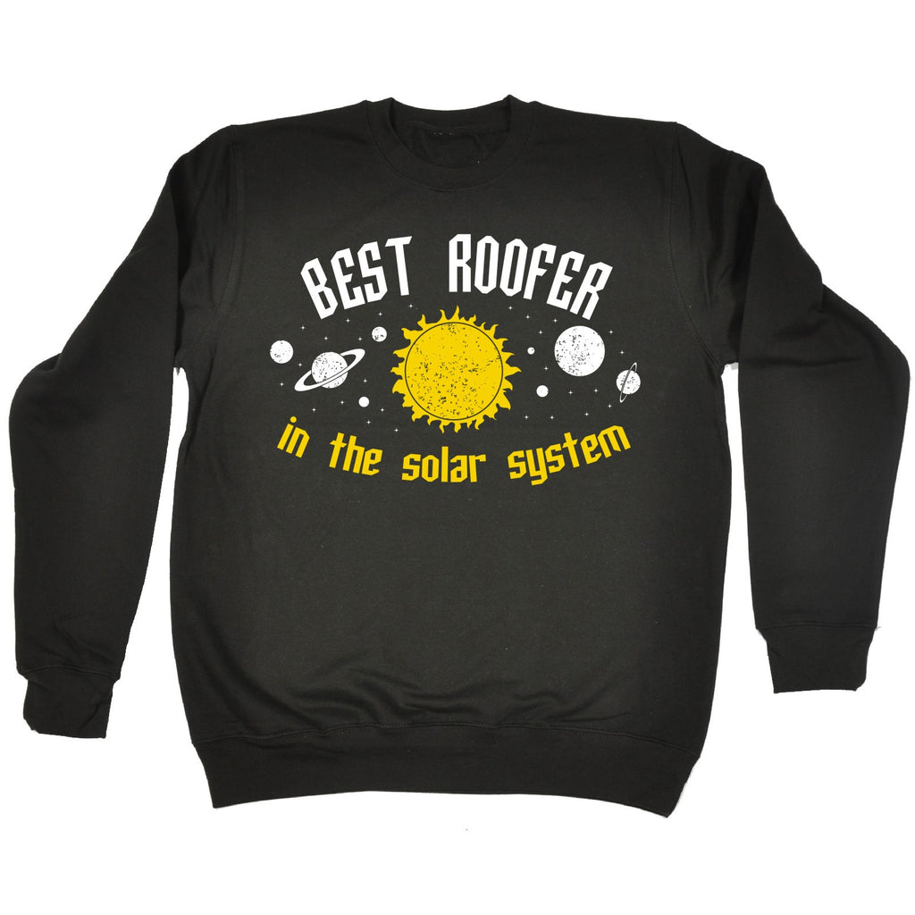 123t Best Roofer In The Solar System Galaxy Design Funny Sweatshirt