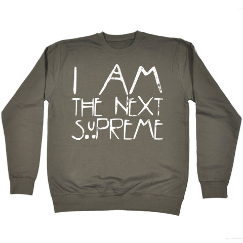 123t I Am The Next Supreme - SWEATSHIRT