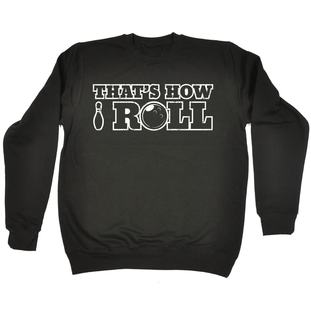 123t That's How I Roll Bowling Design Funny Sweatshirt