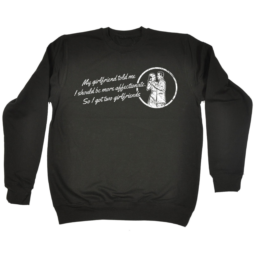 123t My Girlfriend Told Me Be More Affectionate So I Got Two Girlfriends Funny Sweatshirt