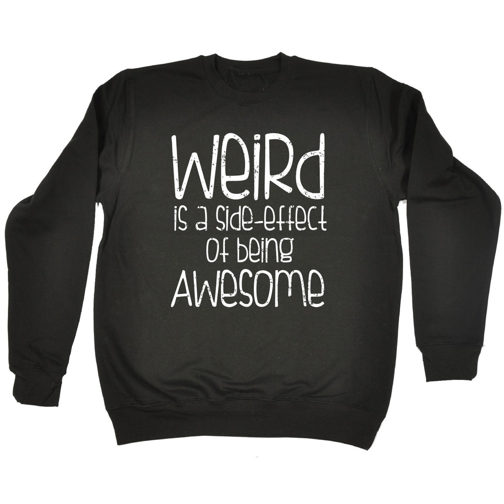 123t Weird Is A Side Effect Of Being Awesome Funny Sweatshirt