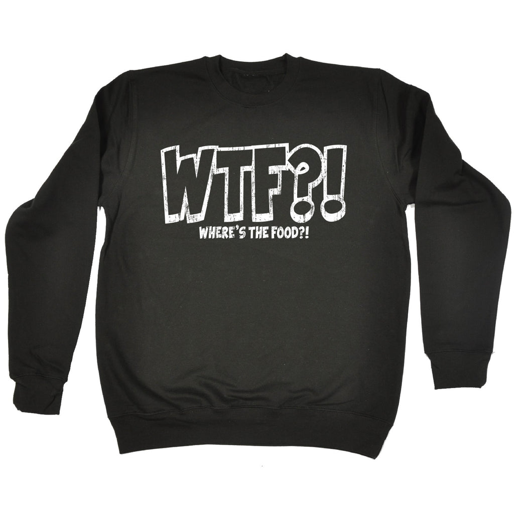 123t Wtf Where's The Food Funny Sweatshirt