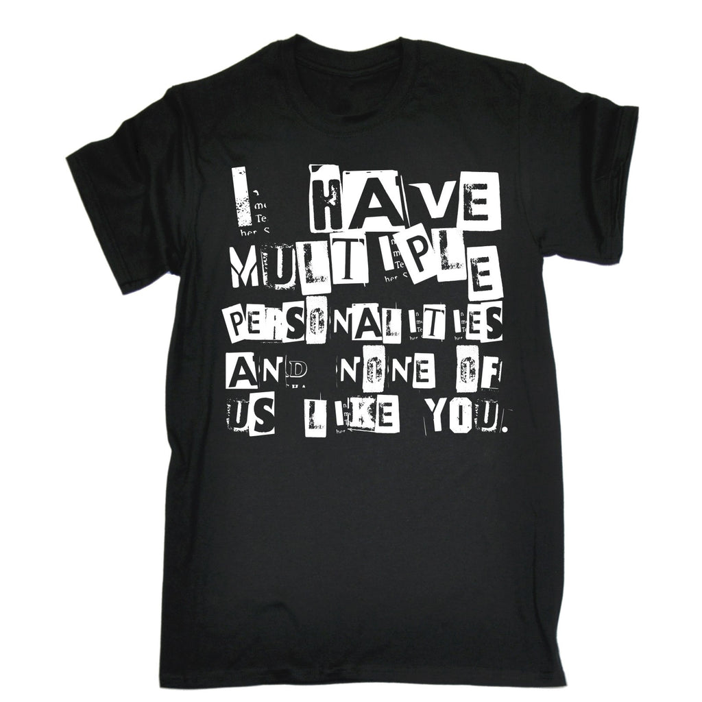 123t Men's I Have Multiple Personalities And None Of Us Like You Funny T-Shirt