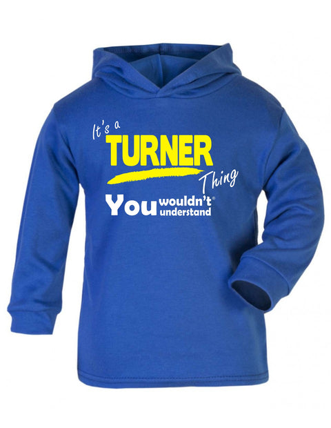 123t Baby It's A Turner Thing You Wouldn't Understand Funny Toddlers Cotton Hoodie, Its A Surname Thing
