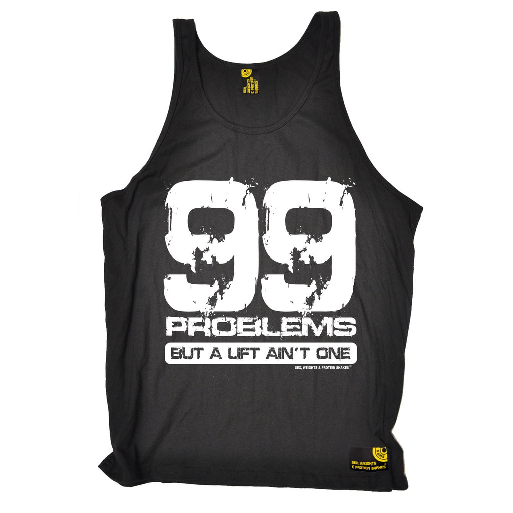 SWPS 99 Problems A Lift Ain't One Sex Weights And Protein Shakes Gym Vest Top