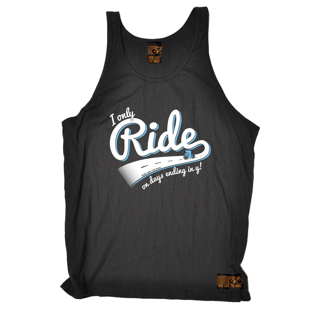 Ride Like The Wind I Only Ride On Days Ending In Y Cycling Vest Top