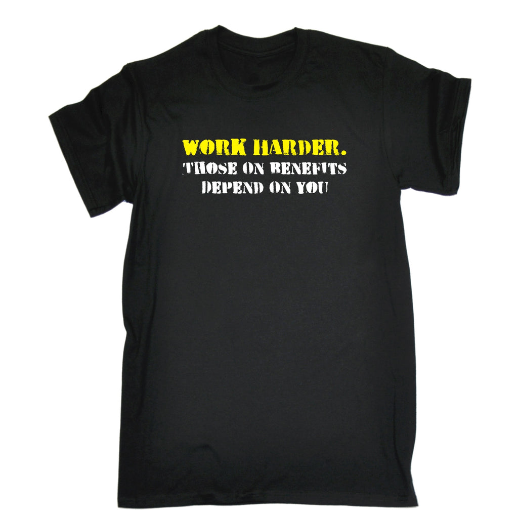 123t Men's Work Harder Those On Benefits Depend On You Funny T-Shirt