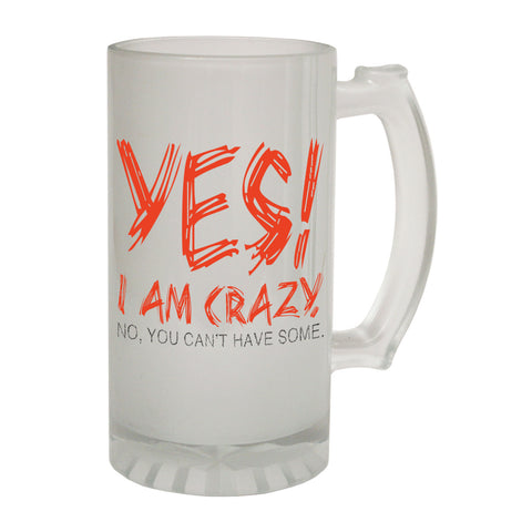 123t Frosted Glass Beer Stein - Yes I Am Crazy Insane - Funny Novelty Birthday