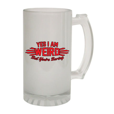 123t Frosted Glass Beer Stein - Yes I Am Weird You Are Boring - Funny Novelty Birthday