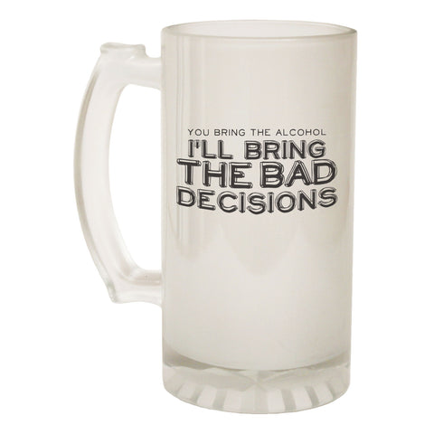 123t Frosted Glass Beer Stein - You Bring Alcohol Bad Decisions - Funny Novelty Birthday
