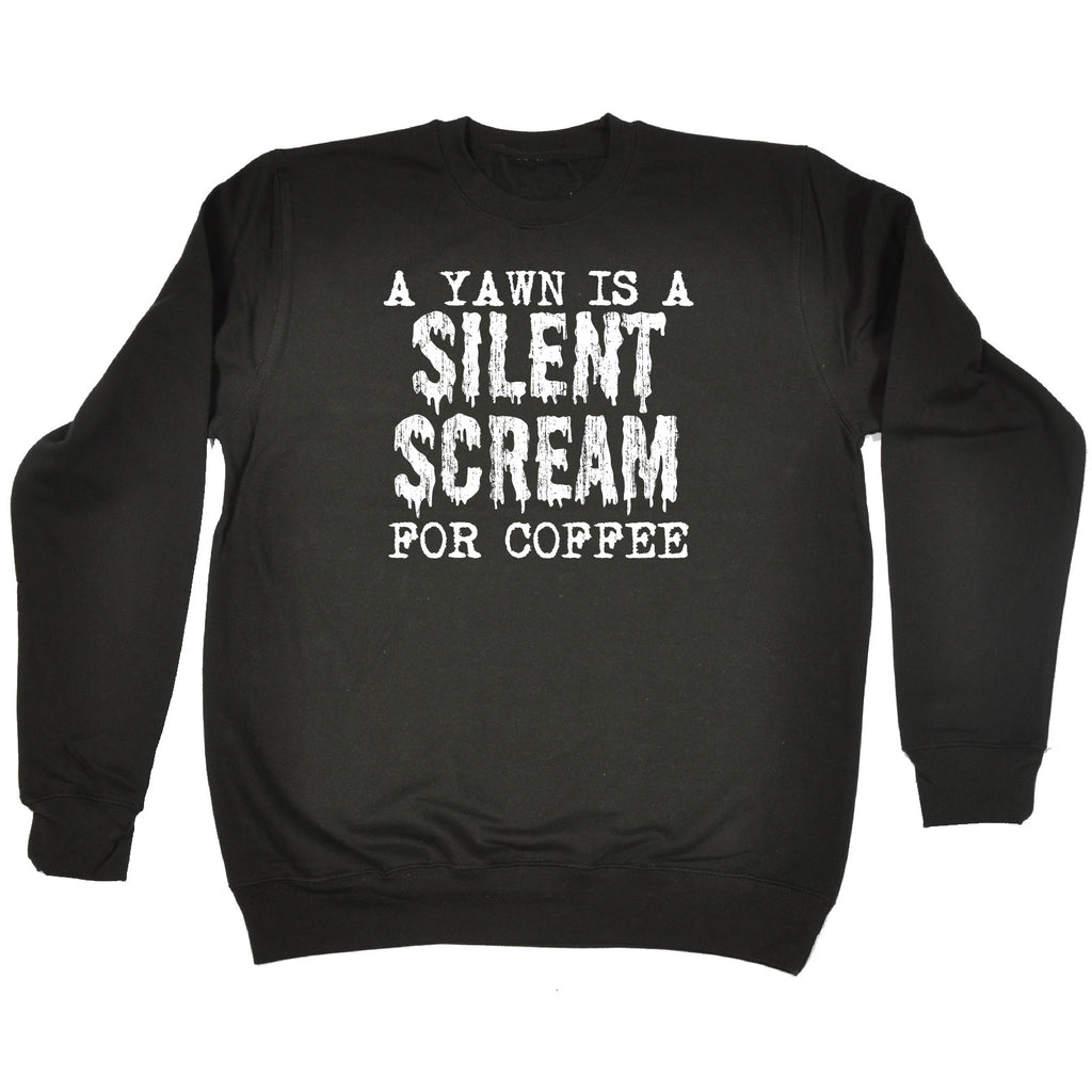 123t A Yawn Is A Silent Scream For Coffee Funny Sweatshirt - 123t clothing gifts presents