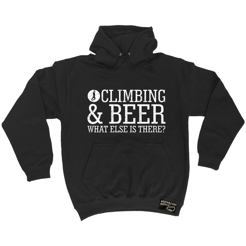 Adrenaline Addict Rock Climbing & Beer What Else Is There ? Hoodie