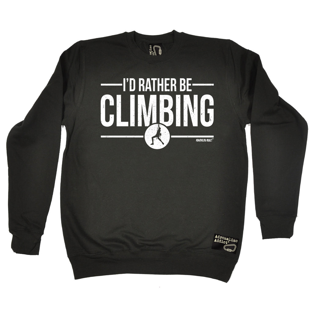 Adrenaline Addict I'd Rather Be Rock Climbing Sweatshirt