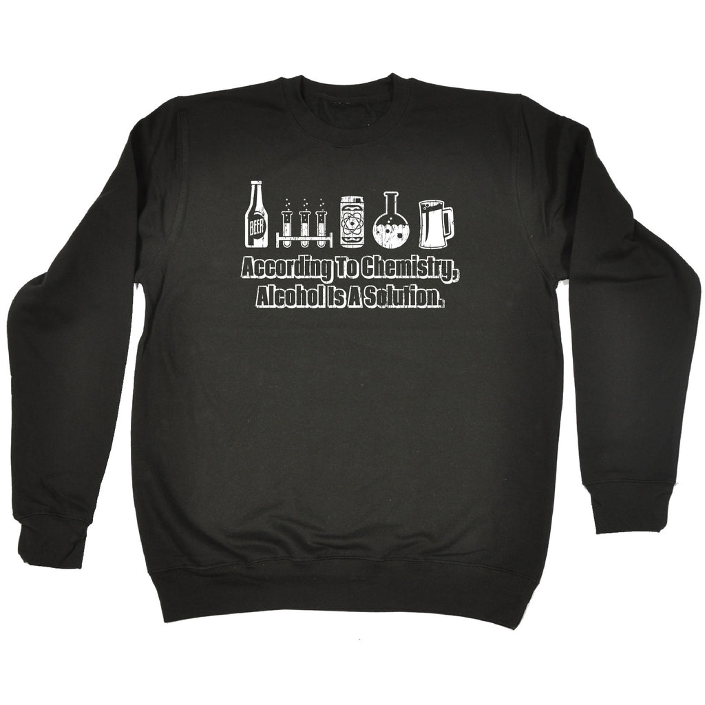 123t According To Chemistry Alcohol Is A Solution Funny Sweatshirt - 123t clothing gifts presents