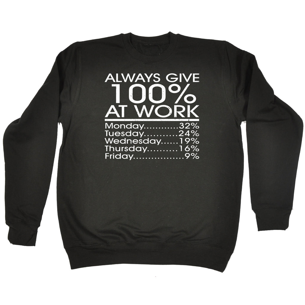 123t Always Give 100% At Work Monday 32% Friday 9% Funny Sweatshirt, 123t