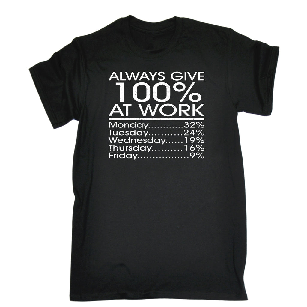 123t Men's Always Give 100% At Work Monday 32% Friday 9% Funny T-Shirt
