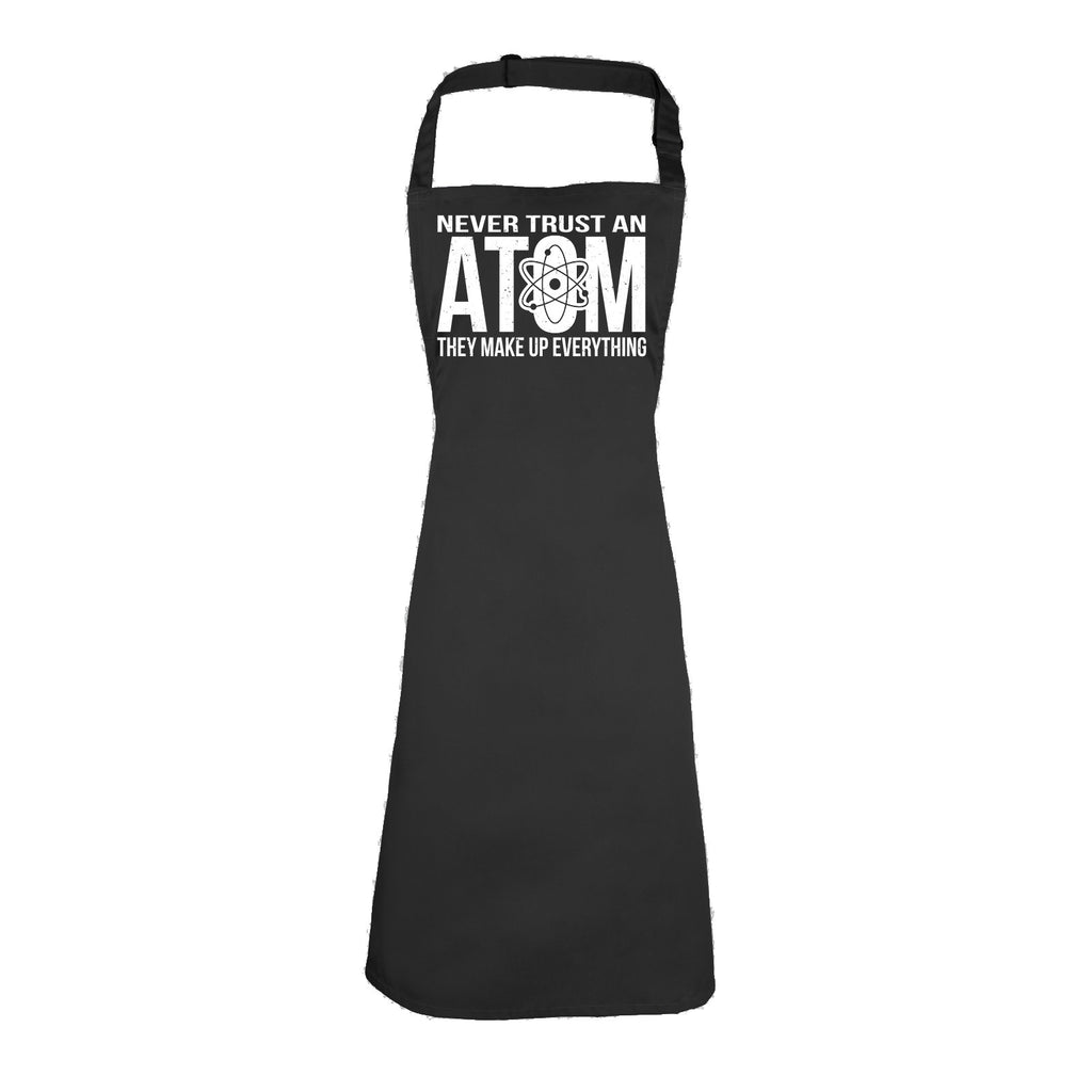 123t Never Trust An Atom They Make Up Everything Funny Apron