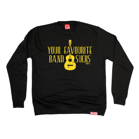 Banned Member Your Favourite Band Sucks Music Sweatshirt