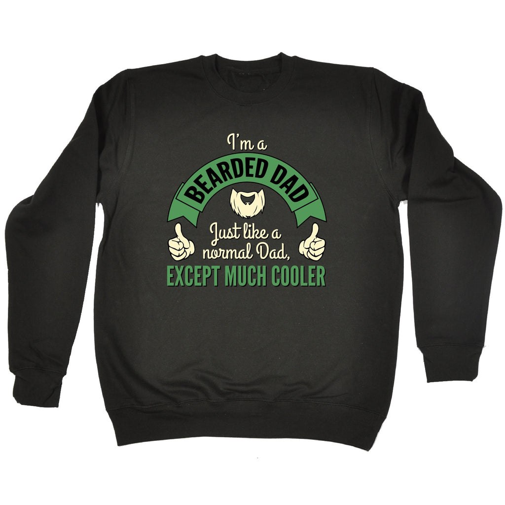 123t I'm A Bearded Dad ... Except Much Cooler Funny Sweatshirt