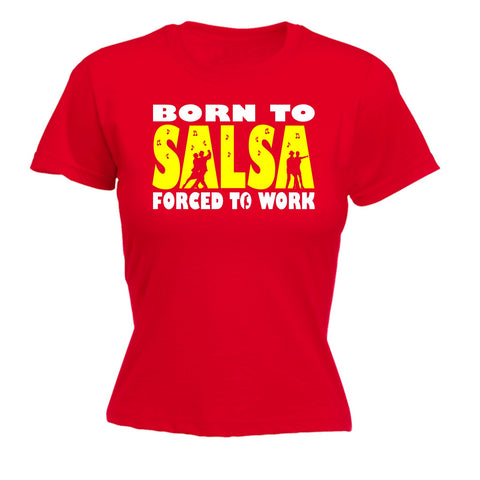 123t Women's Born To Salsa Forced To Work Funny T-Shirt