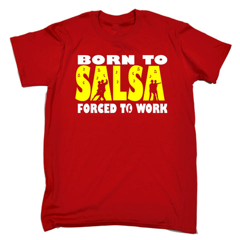 123t Men's Born To Salsa Forced To Work Funny T-Shirt