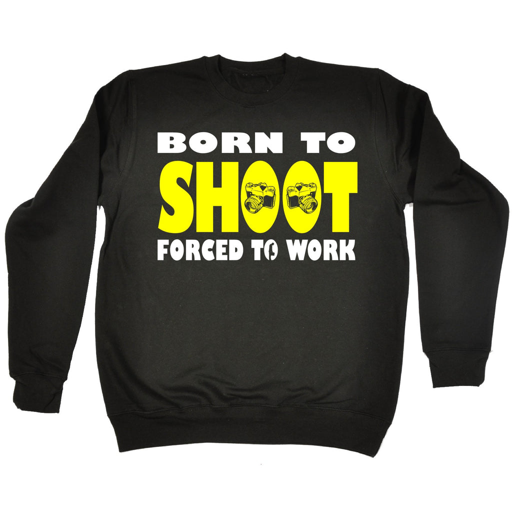 123t Born To Shoot Forced To Work Camera Design Funny Sweatshirt