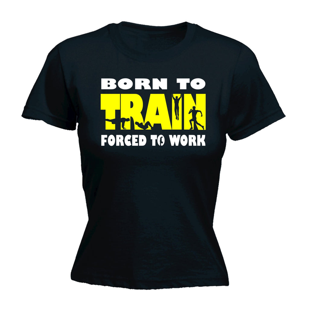 123t Women's Born To Train Forced To Work Funny T-Shirt