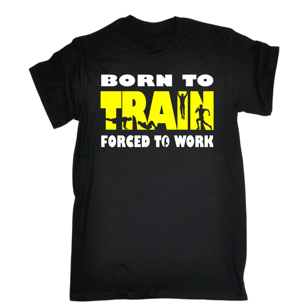 123t Men's Born To Train Forced To Work Funny T-Shirt