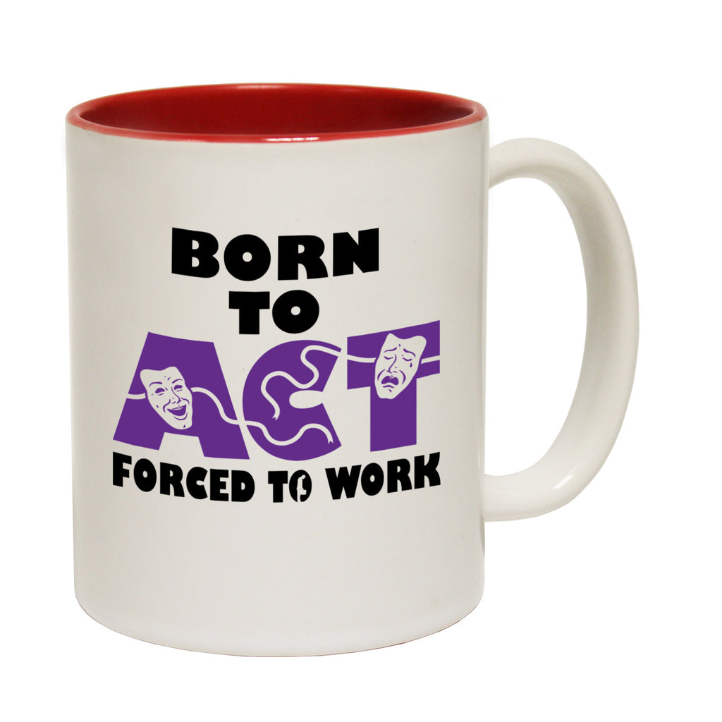 123t Born To Act Forced To Work Funny Mug