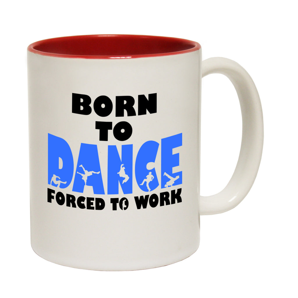 123t Born To Dance Forced To Work ... Break Dancing Funny Mug
