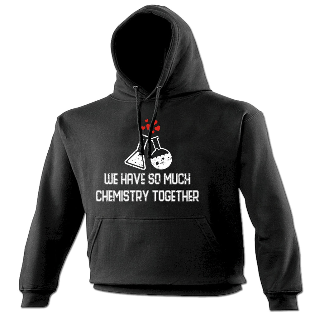 123t We Have So Much Chemistry Together Containers Design Funny Hoodie