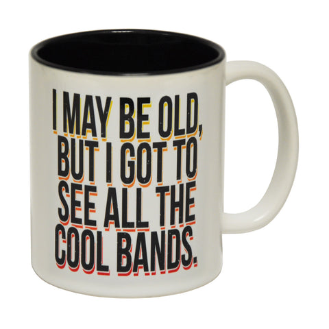 123t I May Be Old But I Got To See All The Cool Bands Funny Mug