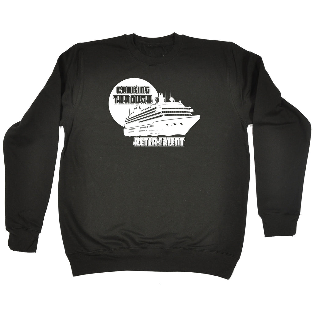 123t Cruising Through Retirement Ship Design Funny Sweatshirt