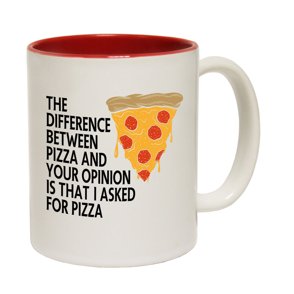 123t The Difference Between Pizza And Your Opinion Is That I Asked For Pizza Funny Mug