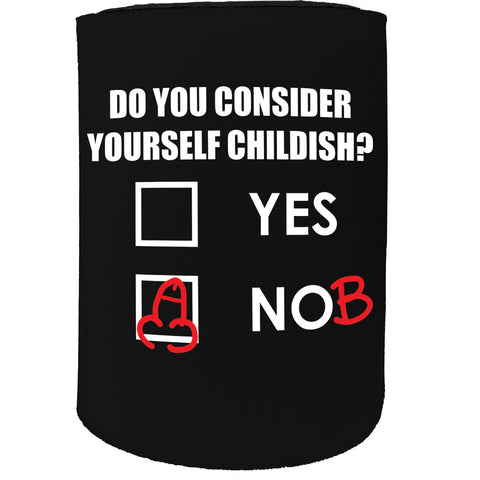 123t Stubby Holder - Do You Consider Yourself Childish - Funny Novelty Birthday Gift Joke Beer