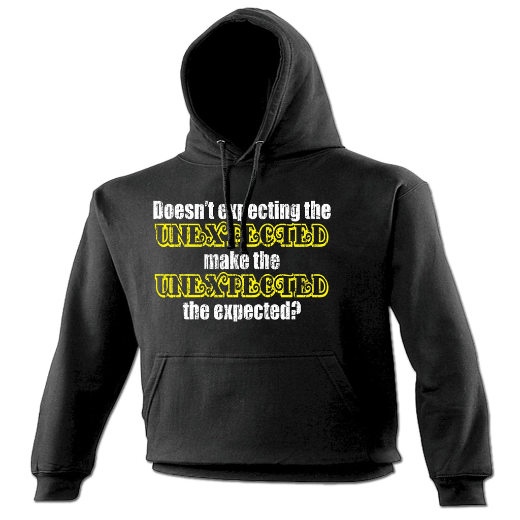 123t Doesn't Expecting The Unexpected Make The Unexpected The Expected Funny Hoodie