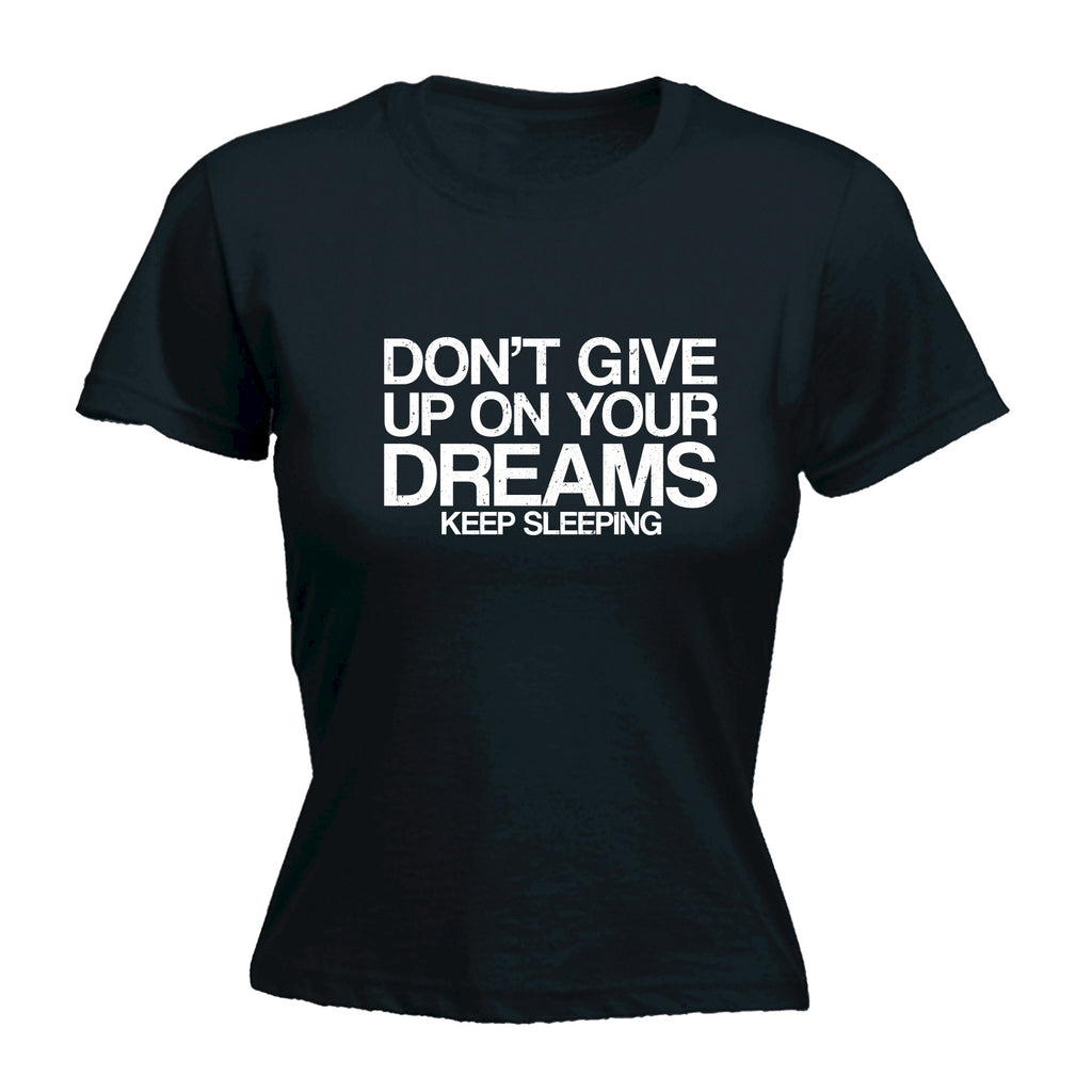 123t Women's Don't Give Up On Your Dreams Keep Sleeping Funny T-Shirt