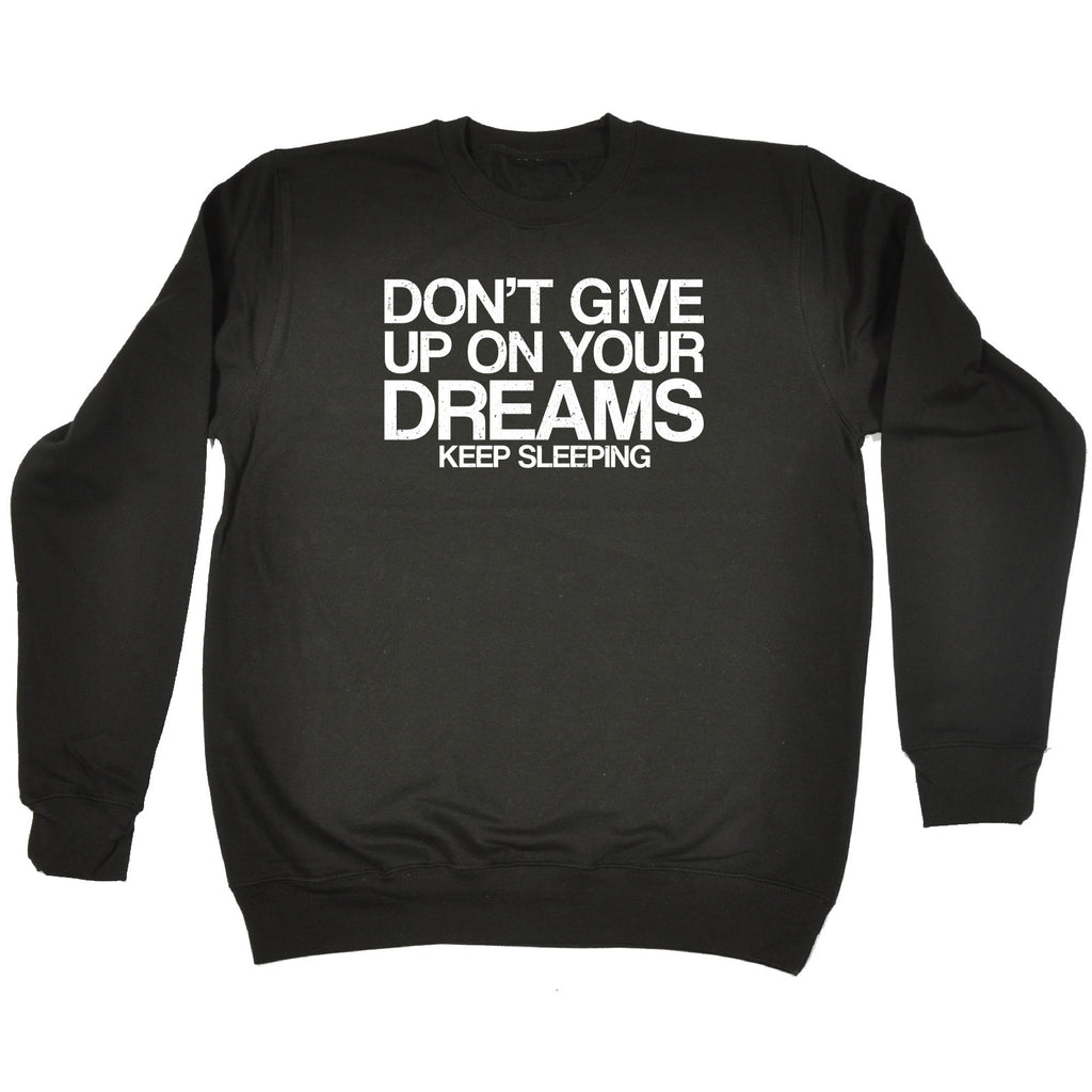 123t Don't Give Up On Your Dreams Keep Sleeping Funny Sweatshirt