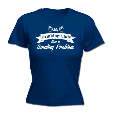 123t Women's My Drinking Club Has A Bowling Problem Funny T-Shirt
