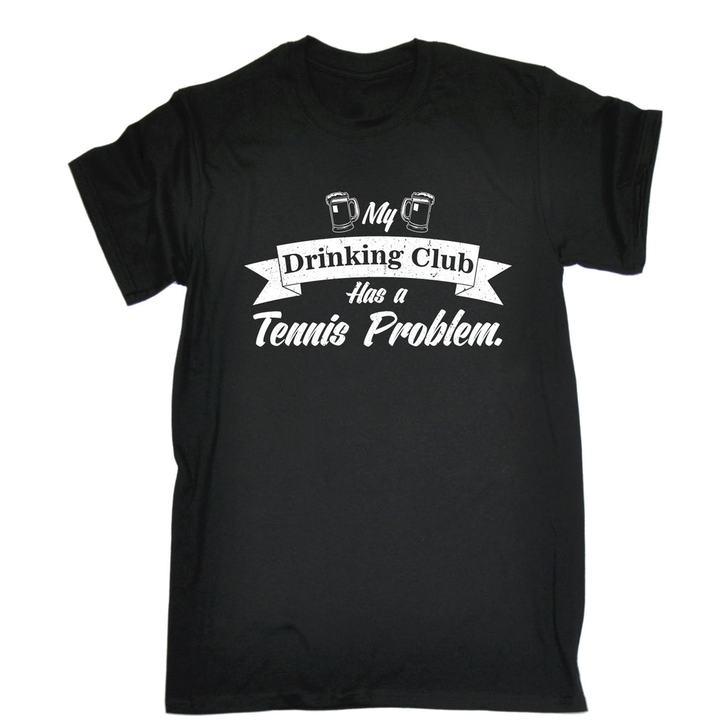 123t Men's My Drinking Club Has A Tennis Problem Funny T-Shirt, 123t