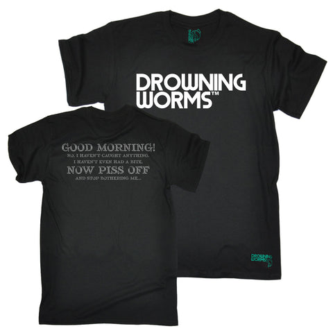 Drowning Worms Men's Good Morning Now Piss Off Front And Back Design Fishing T-Shirt