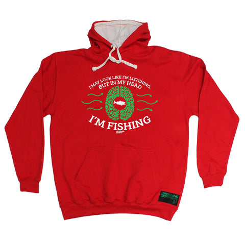 Drowning Worms I May Look Like I'm Listening But In My Head I'm Fishing Hoodie
