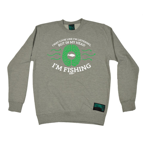 Drowning Worms I May Look Like I'm Listening But In My Head I'm Fishing Sweatshirt