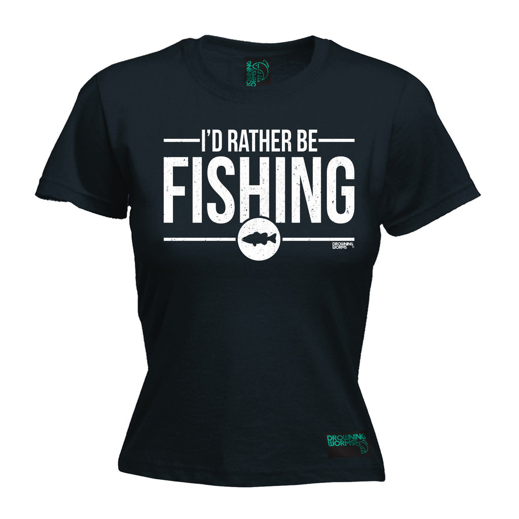 Drowning Worms Women's I'd Rather Be Fishing T-Shirt