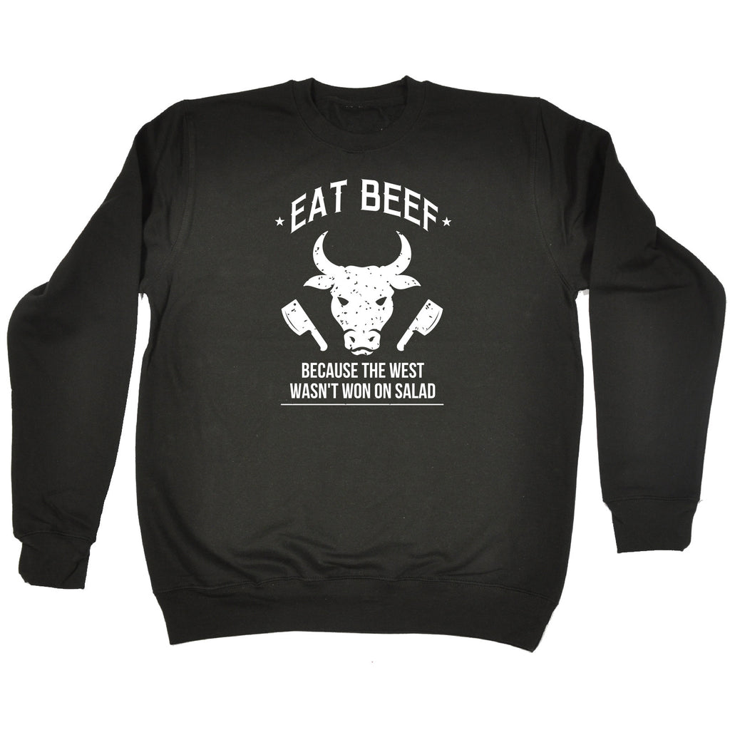 123t Eat Beef Because The West Wasn't Won On Salad Funny Sweatshirt
