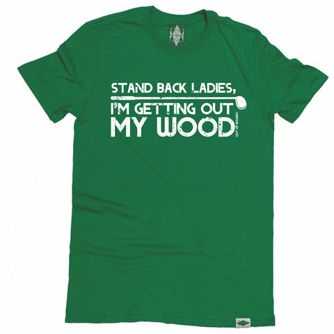 Out Of Bounds Men's Stay Back I'm Getting Out My Wood Golfing T-Shirt